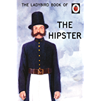 The Ladybird Book of the Hipster (Ladybirds for Grown-Ups 6)