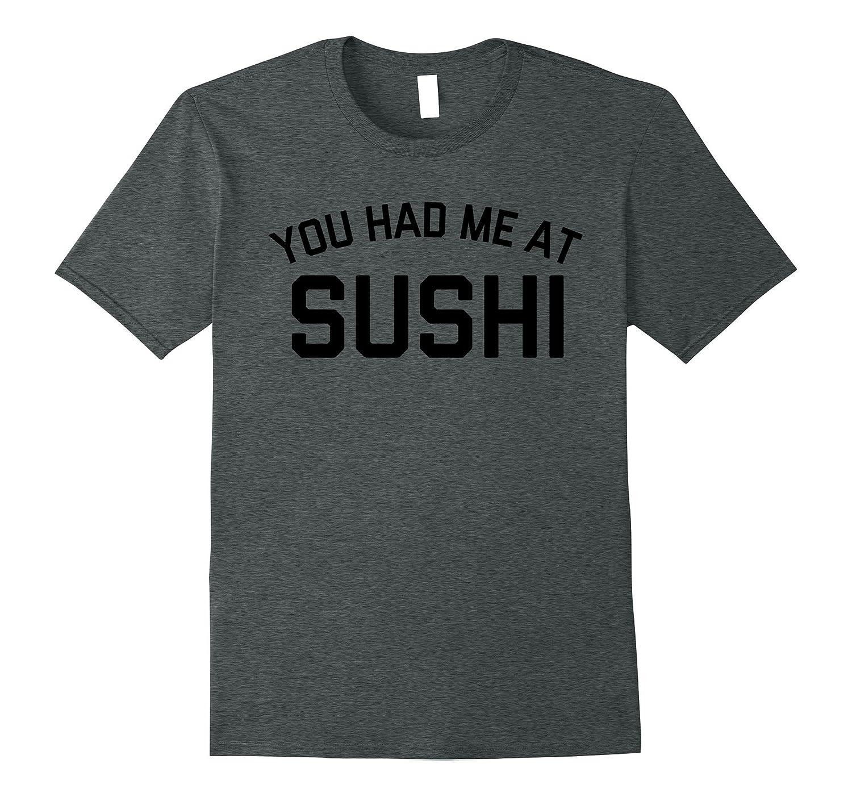 You Had Me At Sushi Tee Shirt-PL