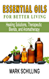 Essential Oils For Better Living: Healing Solutions, Therapeutic Blends, and Aromatherapy (English Edition)