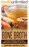 Bone Broth Diet -Lose Up to 18 Pounds, Improve Your Health--and Your Wrinkles!--in Just 21 Days (English Edition)