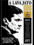 A Lava Jato Segundo Sérgio Moro: Os Relatórios do Juiz (Documentos Jornalísticos Livro 1)