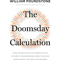 The Doomsday Calculation: How an Equation that Predicts the Future Is Transforming Everything We Know About Life and the Universe (English Edition)