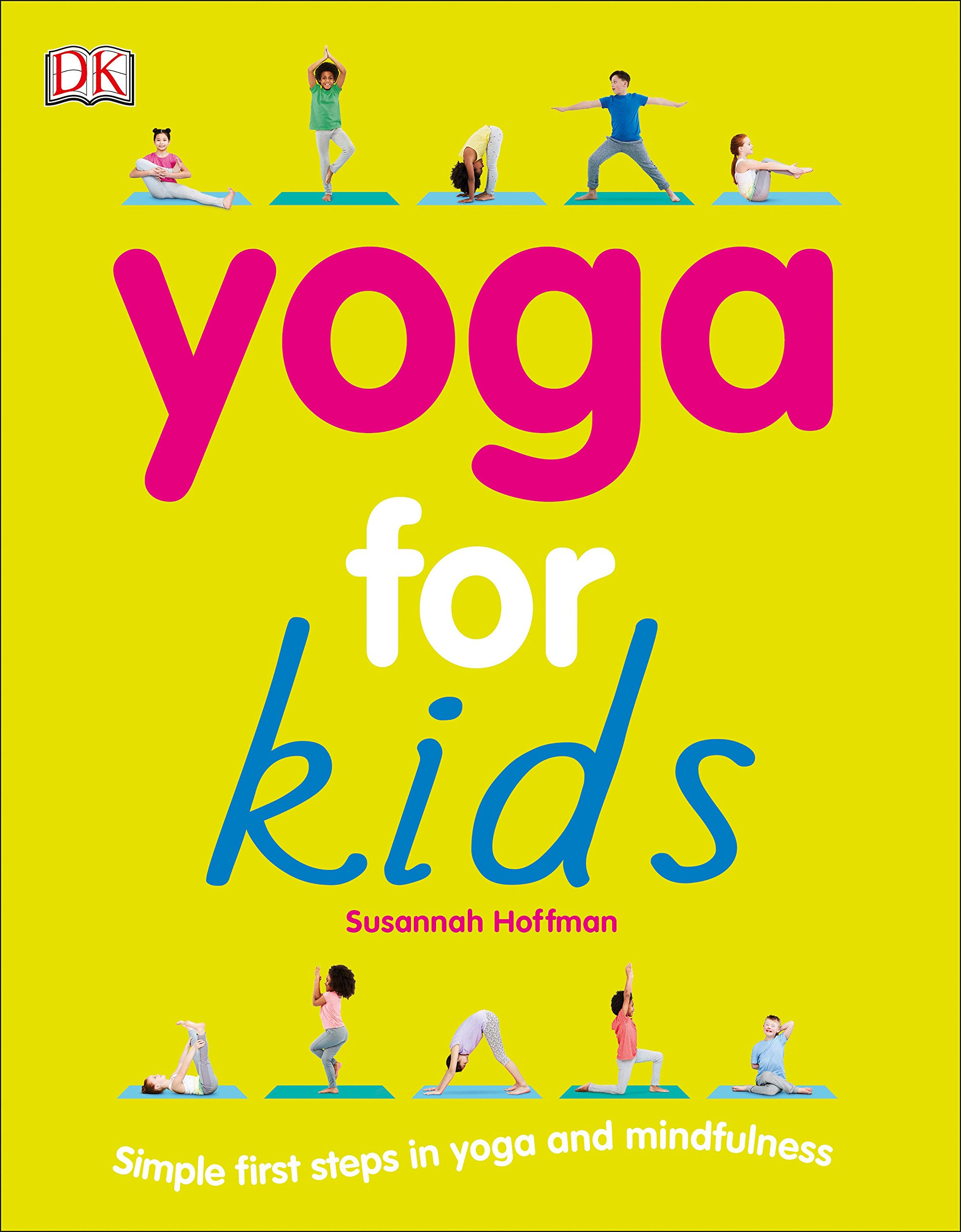 Yoga for Kids: Simple First Steps in Yoga and Mindfulness ...