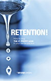 Retention: How to plug the #1 profit leak in your dental practice