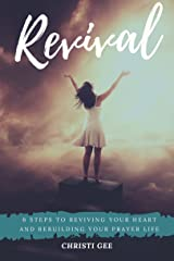 Revival: 6 Steps to Reviving Your Heart and Rebuilding Your Prayer Life Kindle Edition