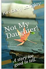 Not My Daughter!: A story too good to tell. (Short Stories for 1.37 Book 4) Kindle Edition