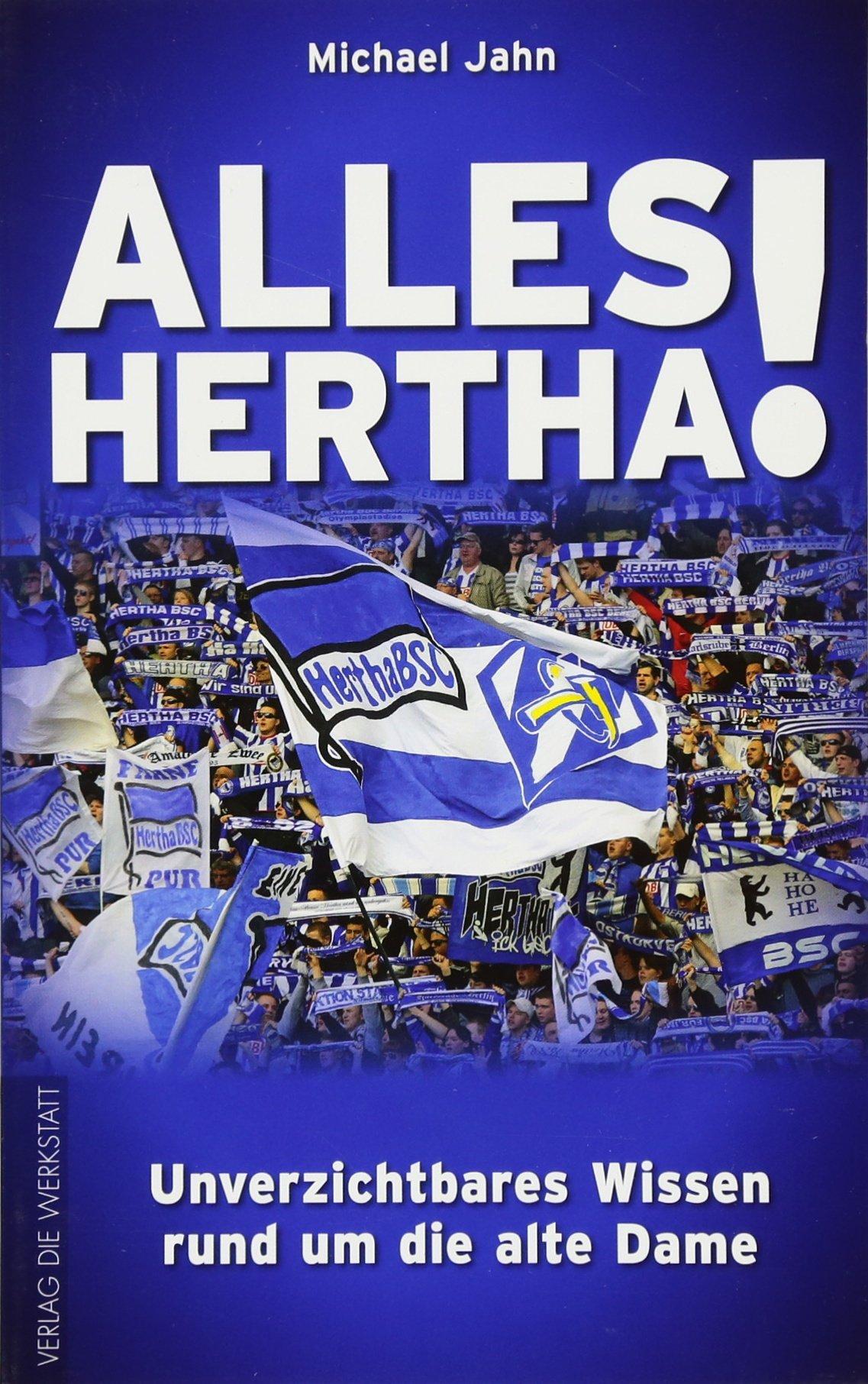 Alles Hertha!: Unverzichtbares Wissen rund um die Alte Dame