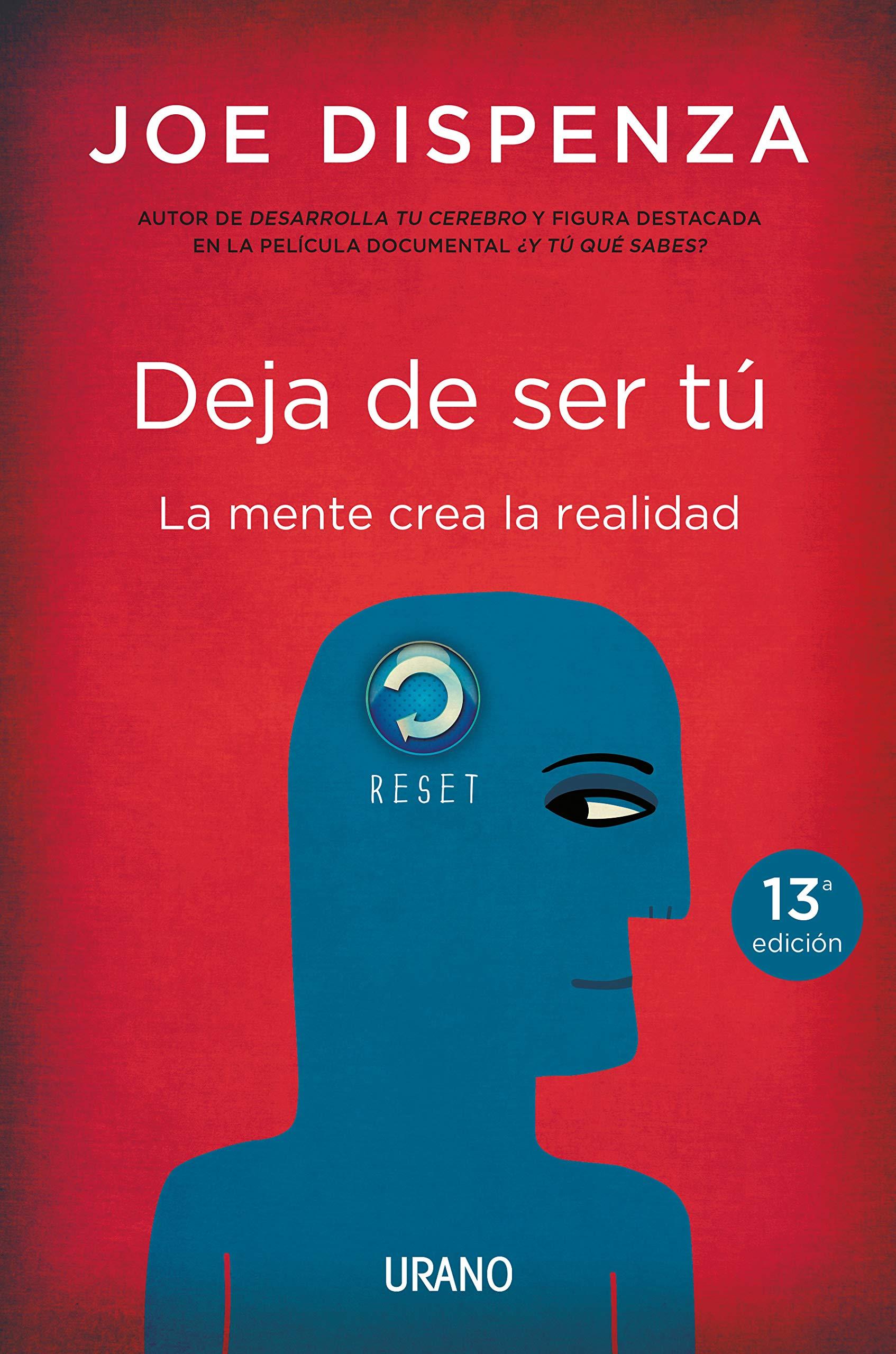 Deja De Ser Tú La Mente Crea La Realidad Joe Dispenza Urano Ediciones Mx Libros