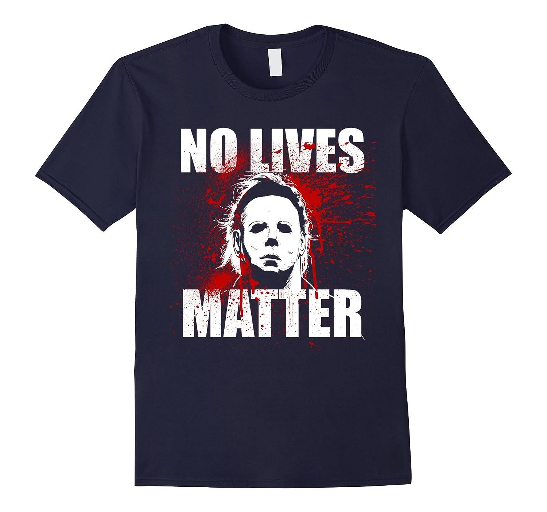 No Lives Matter T Shirt-T-Shirt