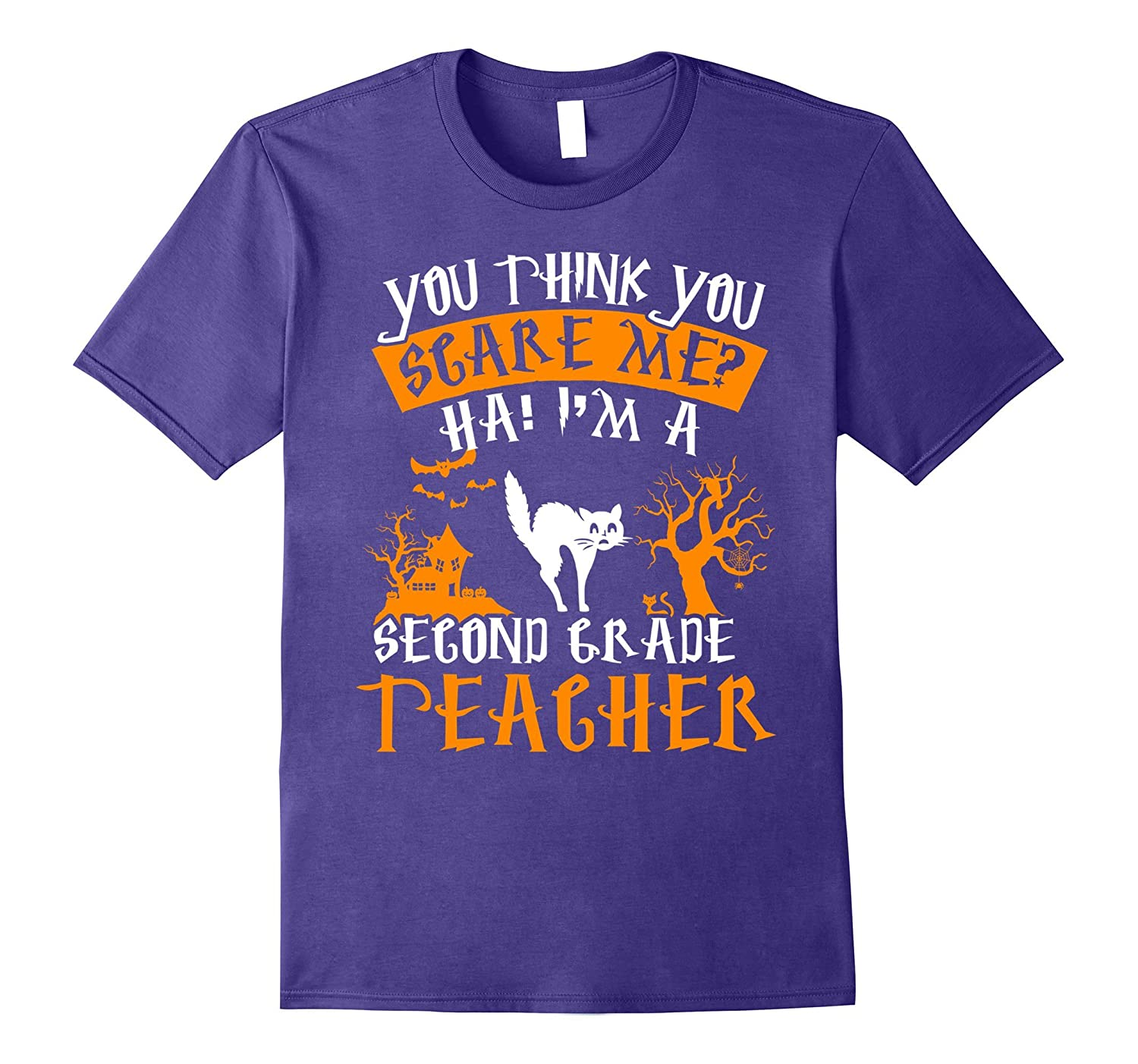 You Think You Scare Me Im A Second Grade Teacher T-Shirt-TJ