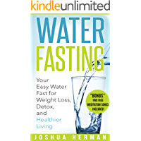Water Fasting: Your Easy Water Fast for Weight Loss, Detox, and Healthier Living (Fasting, Alternative Health, Diet, Weight Loss, Detox, Lifestyle, Religion)