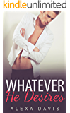 Whatever He Desires (Whatever He, Book Two) (An Alpha Billionaire Romance)