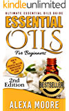 ESSENTIAL OILS: Essential Oils Guide for Beginners and 89 Powerful Essential Oil Recipes for All Occasions (Updated Version) (2017 Recipe Quick Reference)
