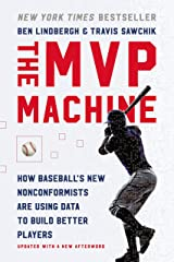 The MVP Machine: How Baseball's New Nonconformists Are Using Data to Build Better Players Kindle Edition