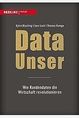 Data Unser: Wie Kundendaten die Wirtschaft revolutionieren (German Edition) Kindle Edition