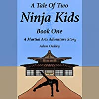 A Tale of Two Ninja Kids: Book 1: A Martial Arts Adventure Story