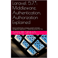 Laravel 5.7.*: Middleware, Authentication, Authorization Explained: How to Authenticate a company, projects and tasks management application * * Mastering Laravel, Part Two