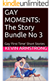 GAY MOMENTS: The Story Bundle No 3: Gay 'First Time' Short Stories