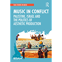 Music in Conflict: Palestine, Israel and the Politics of Aesthetic Production (SOAS Studies in Music) book cover