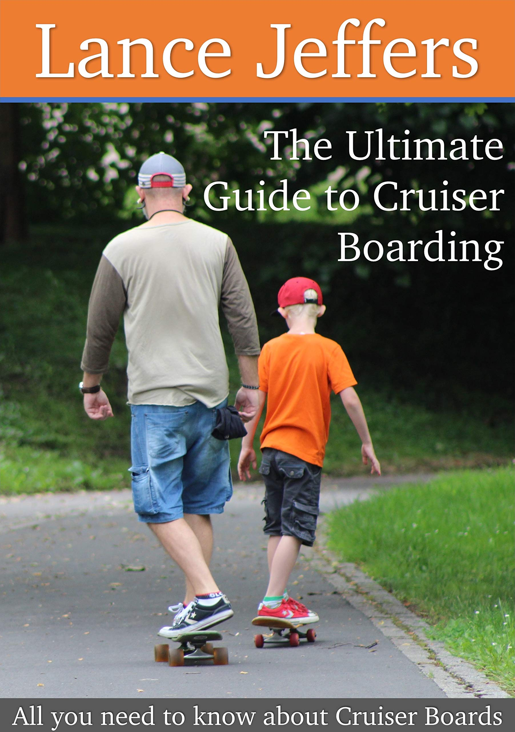 The Ultimate Guide to Cruiser Boarding Boarding (Tips, Tricks, How To's, Reviews and More!): All you need to know about Cruiser Boards
