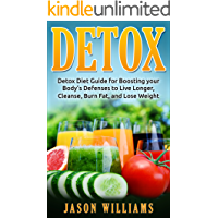 DETOX: Detox Diet Guide for Boosting your Body's Defenses to Live Longer, Cleanse, Burn Fat, and Lose Weight