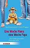 Eine Woche Mama, eine Woche Papa: Wie Kinder getrennter Eltern gut leben (German Edition)