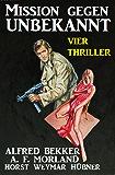 Mission gegen Unbekannt: Vier Thriller