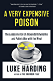 A Very Expensive Poison: The Assassination of Alexander Litvinenko and Putin's War with the West