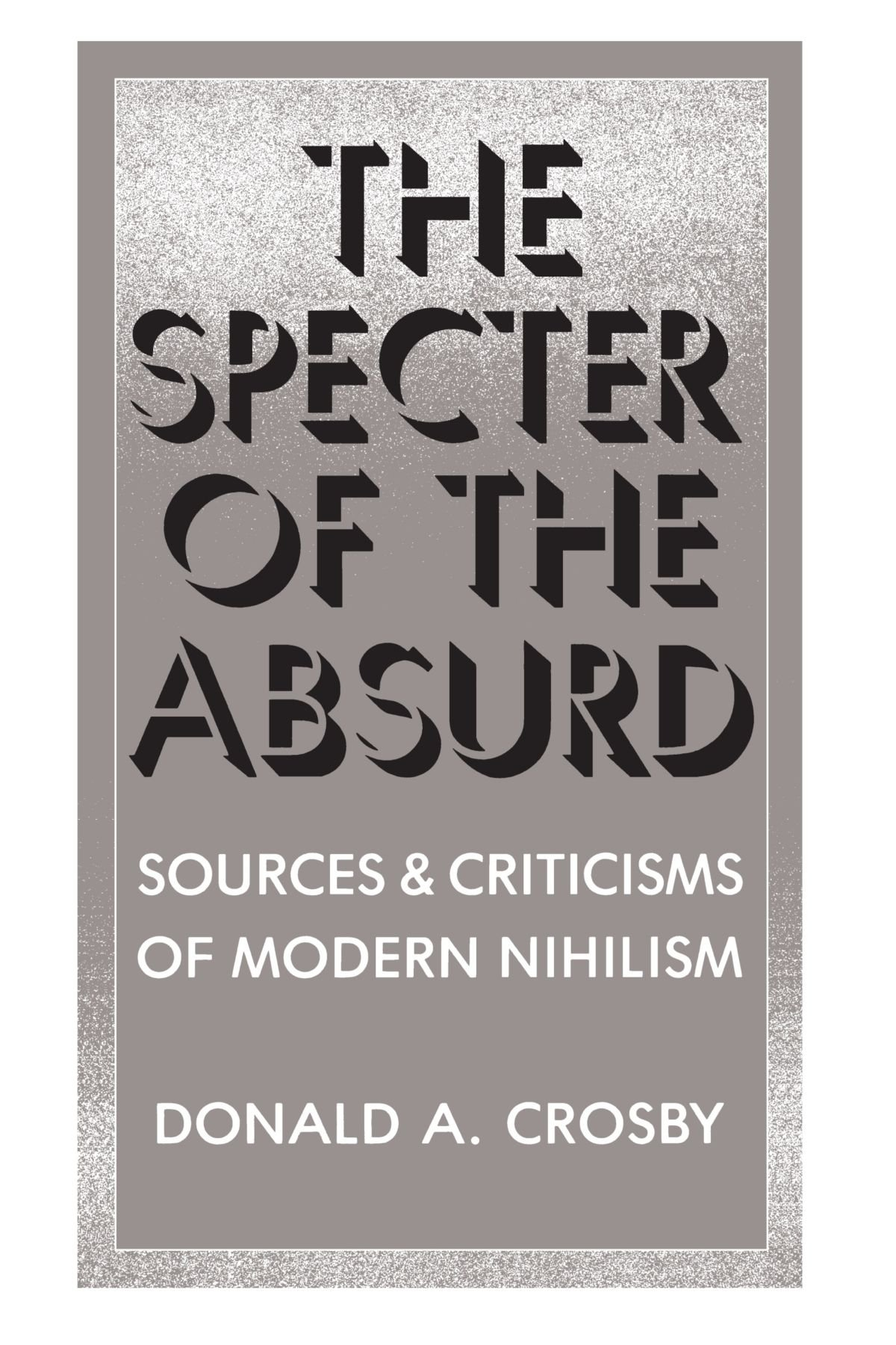 The Specter of the Absurd: Sources and Criticisms of Modern