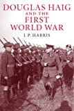 Douglas Haig and the First World War (Cambridge Military Histories)
