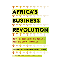 Africa's Business Revolution: How to Succeed in the World's Next Big Growth Market (English Edition)