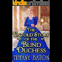 The Untold Story of the Blind Duchess: A Historical Regency Romance Novel