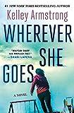 Wherever She Goes: A Novel