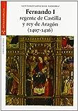 Fernando I, regente de Castilla y rey de Aragón (1407-1416) (Estudios históricos La Olmeda)