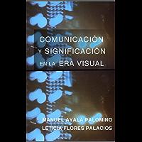 Comunicación y Significación en la Era Visual