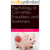 Psychology of Con-artists, Fraudsters, and Scammers