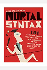 Mortal Syntax: 101 Language Choices That Will Get You Clobbered by the Grammar Snobs--Even If Y ou're Right Kindle Edition