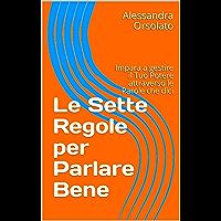 Le Sette Regole per Parlare Bene: Impara a gestire il Tuo Potere attraverso le Parole che dici (Saper Parlare Saper Vivere Vol. 1) (Italian Edition)