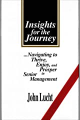 INSIGHTS FOR THE JOURNEY: Navigating to Thrive, Enjoy & Prosper in Senior Management Kindle Edition