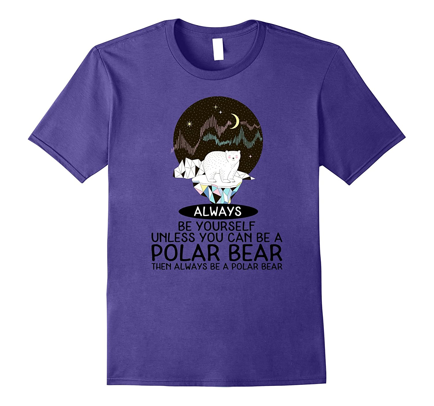 Always Be Yourself Unless You Can Be A Polar Bear T-Shirt-TJ