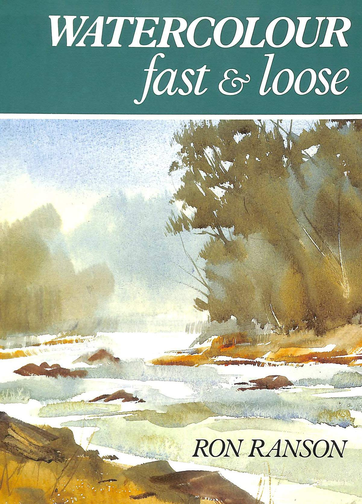Watercolour Fast and Loose: Amazon.es: Ranson, Ron: Libros en ...
