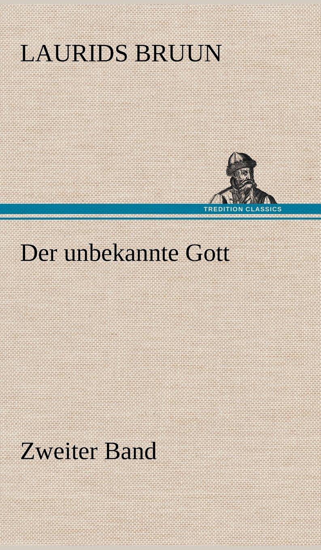 Der Unbekannte Gott - Zweiter Band (German Edition) PDF