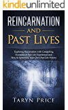Reincarnation and Past Lives: Exploring Reincarnation with Compelling Examples of Past Life Experiences and How to Determine Your Own Past Life History (Paranormal Stories, Past Life Regression)
