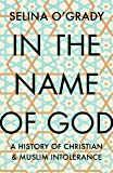 In the Name of God: A History of Christian and Muslim Intolerance (English Edition)