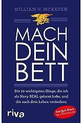 Mach dein Bett: Die 10 wichtigsten Dinge, die ich als Navy SEAL gelernt habe und die auch dein Leben verändern (German Edition) Kindle Edition