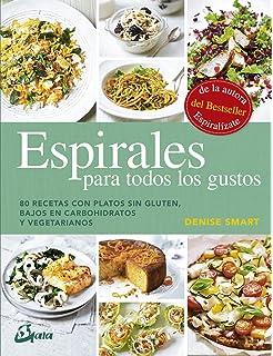 Espirales para todos los gustos. 80 recetas con platos sin gluten, bajos en carbohidratos