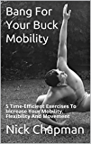 Bang For Your Buck Mobility: 5 Time-Efficient exercises To Increase Your Mobility, Flexibility And Movement (English Edition)