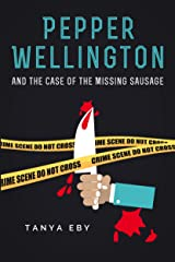 Pepper Wellington And The Case Of The Missing Sausage Kindle Edition