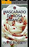 O MASCARADO DA ROSA BRANCA