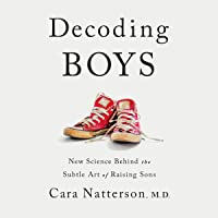 Decoding Boys: New Science Behind the Subtle Art of Raising Sons